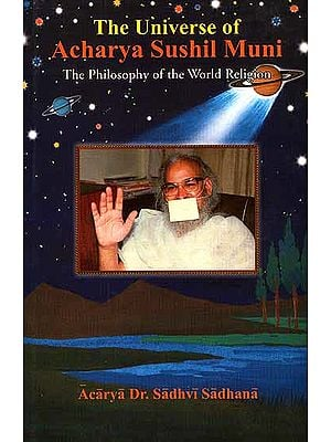 The Universe of Acharya Sushil Muni (The Philosophy of the World Religion)