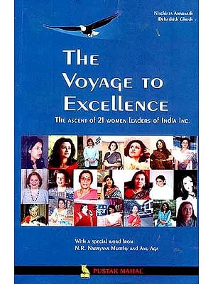 The Voyage To Excellence (The Ascent of 21 women Leaders of India Inc)