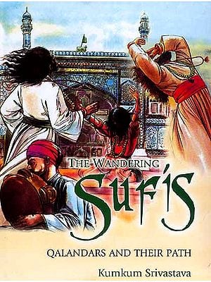 The Wandering Sufis (Qalandars and Their Path)