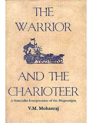 The Warrior And The Charioteer: A Materialist Interpretation of the Bhagavadgita