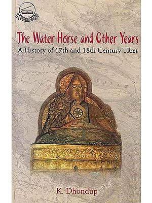 The Water Horse and Other Years (A History of 17th and 18th Century Tibet)