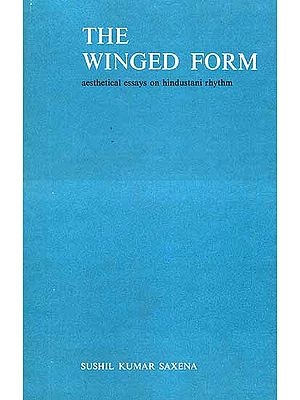 The Winged Form: Aesthetical Essays on Hindustani Rhythm