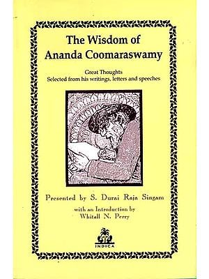 The Wisdom of Ananda Coomaraswamy (Great Thoughts Selected from his writings, letters and speeches)