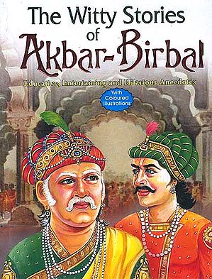 The Witty Stories of Akbar-Birbal (Educative, Entertaining and Hilarious Anecdotes)