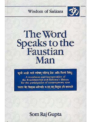 The Word Speaks to the Faustian Man: Volume Three (A Translation and Interpretation of the Pasthanatrayi and Sankara's Bhasya for the Participation of Contemporary Man)