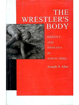 The Wrestler's Body (Identity and Ideology in North India)