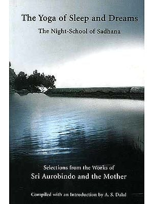 The Yoga of Sleep and Dreams: The Night-School of Sadhana