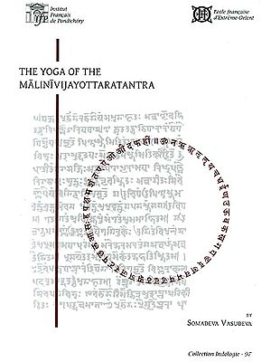 The Yoga of the Malinivijayottaratantra: Critical Text, Translation and Notes
