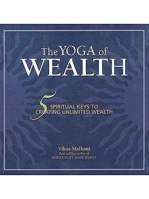The Yoga of Wealth 5 Spiritual Keys to Creating Unlimited Wealth