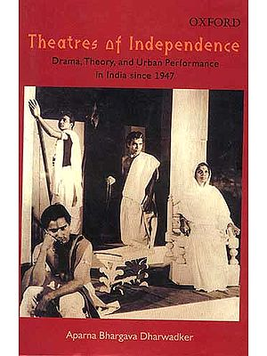 Theatres of Independence Drama, Theory, and Urban Performance in India since 1947