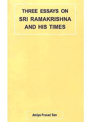 THREE ESSAYS ON SRI RAMAKRISHNA AND HIS TIMES