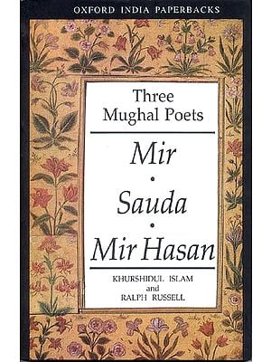 Three Mughal Poets - Mir, Sauda, Mir Hasan