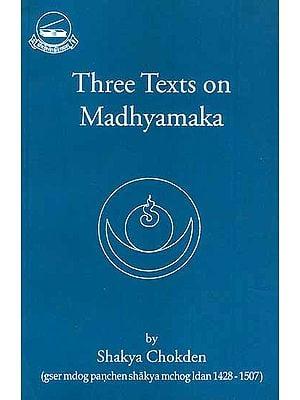 Three Texts on Madhyamaka (gser mdog panchen shakya mchog idan 1428-1507)