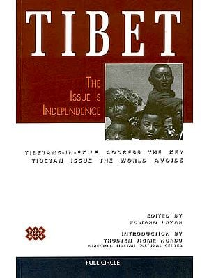 Tibet: The Issue is Independence (Tibetans-In-Exile Address the Key Tibetan Issue the World Avoids)