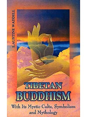 Tibetan Buddhism: with its Mystic Cults, Symbolism and Mythology