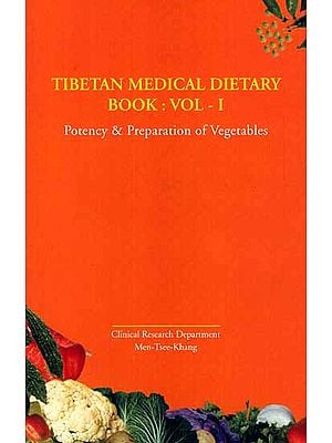 Tibetan Medical Dietary Book: Vol ? I (Potency and Preparation of Vegetables)