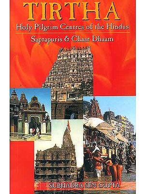 Tirtha Holy Pilgrim Centres of the Hindus Saptapuris and Chaar Dhaam