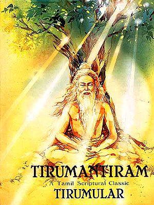 TIRUMANTIRAM: A Tamil Scriptural Classic Tirumular