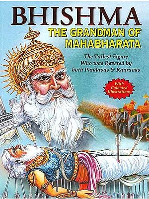 Bhishma The Grandman of Mahabharata (The Tallest Figure who was Revered by both Pandavas and  Kauravas)
