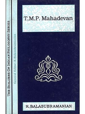 T.M.P. Mahadevan (The Builders of Indian Philosophy Series)