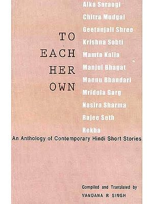 To Each Her Own an Anthology of Contemporary Hindi Short Stories