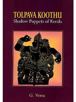 Tolpava Koothu {Shadow Puppets of Kerala}