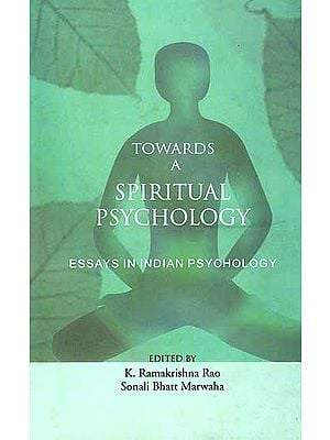 Towards A Spiritual Psychology: Essays In Indian Psychology