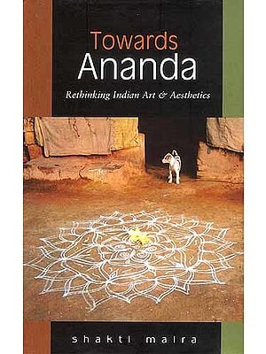 Towards Ananda: Rethinking Indian Art and Aesthetics