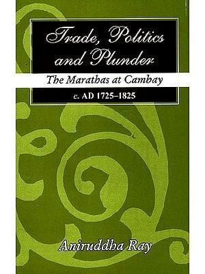 Trade, Politics and Plunder: The Marathas at Cambay