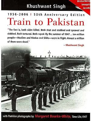 Train to Pakistan (50th Anniversary Edition; With Partition Photographs by Margaret Bourke White)