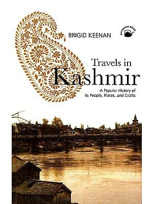 Travels In Kashmir (A Popular History of Its People, Places and Crafts)