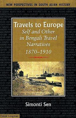 Travels To Europe (Self and Other in Bengal Travel Narratives, 1870-1910)