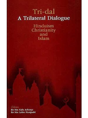 Tri-dal - A Trilateral Dialogue Hinduism, Christianity And Islam