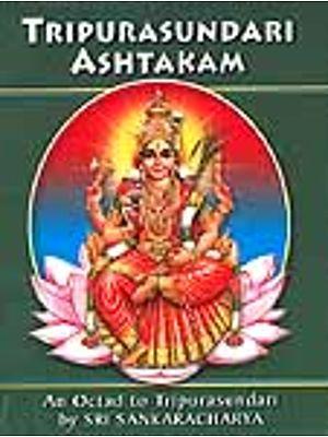 Tripurasundari Ashtakam: An Octad to Tripurasundari by Sri Sankaracarya