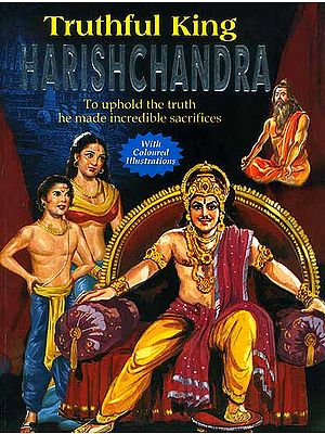Truthful King Harishchandra (To uphold the truth he made incredible sacrifices)