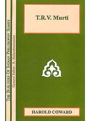T.R.V. Murti (The Builders of Indian Philosophy Series)
