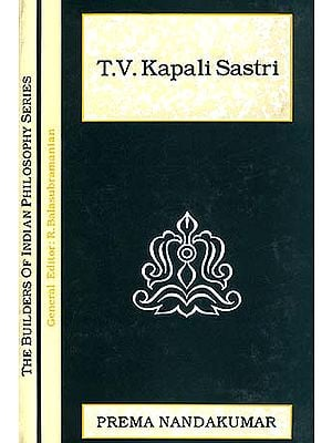 T.V. Kapali Sastri (The Builders of Indian Philosophy Series)