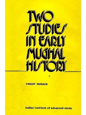 TWO STUDIES IN EARLY MUGHAL HISTORY