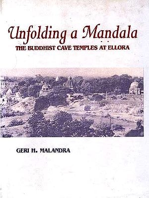 Unfolding a Mandala: The Buddhist Cave Temples At Ellora