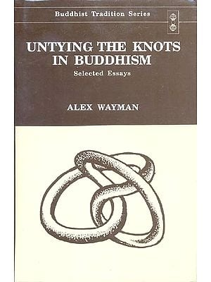 Untying the Knots in Buddhism (Selected Essays)