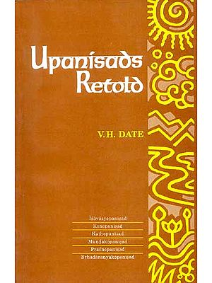 Upanisads Retold: Vol1. (Isvasyopanisad, Kenopanisad, Kathopanisad, Mundakopanisad, Prasnopanisad, Brhadaranyakopanisad)