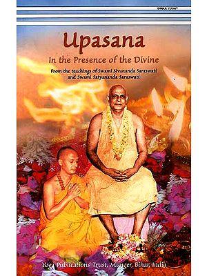 Upasana: In The Presence of The Divine