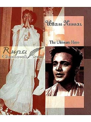 Uttam Kumar: The Ultimate Hero (Charitavali Series)