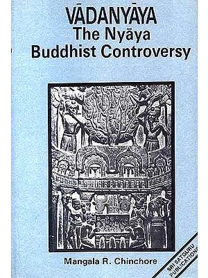 VADANYAYA: The Nyaya Buddhist Controversy