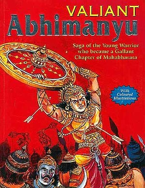 Valiant Abhimanyu (Saga of the Young Warrior who became a Gallant Chapter of Mahabharata)