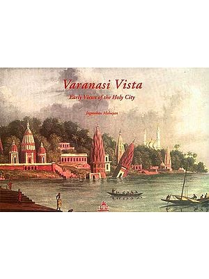 Varanasi Vista (Early Views of the Holy City)