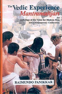 Vedic Experience: Mantramanjari (An Anthology of the Vedas for modern man and contemporary celebration)