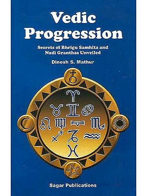 Vedic Progression (Secrets of Bhrigu Samhita and Nadi Granthas Unveiled)