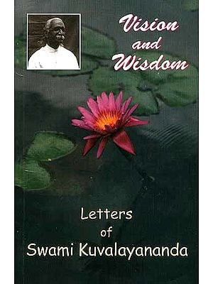 Vision and Wisdom (Letters of Swami Kuvalayananda)
