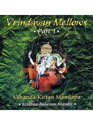 Vrindavan Mellows Part 1 : Akhanda Kirtan Mandapa (Krishna Balaram Mandir) (Audio CD)